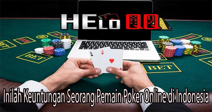 Inilah Keuntungan Seorang Pemain Poker Online di Indonesia