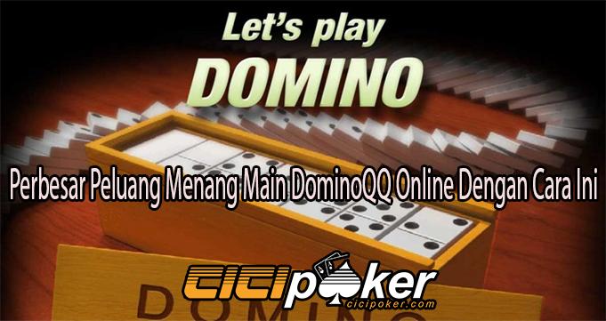 Perbesar Peluang Menang Main DominoQQ Online Dengan Cara Ini