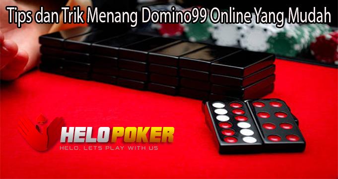 Tips dan Trik Menang Domino99 Online Yang Mudah